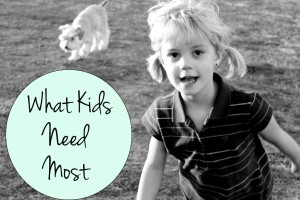 What Kids Need Most