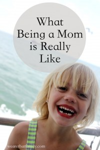 What Being a Mom is Really Like