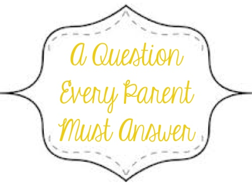 a question every parent must answer