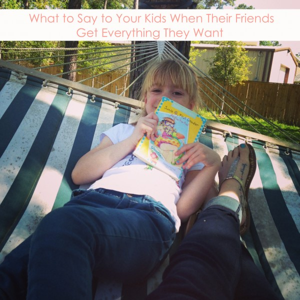 what to say to your kids when their friends get everything they want