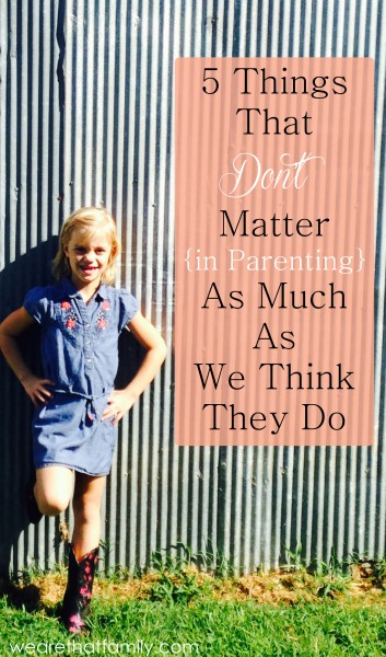 5 Things That Don't Matter (In Parenting) As Much As We ...