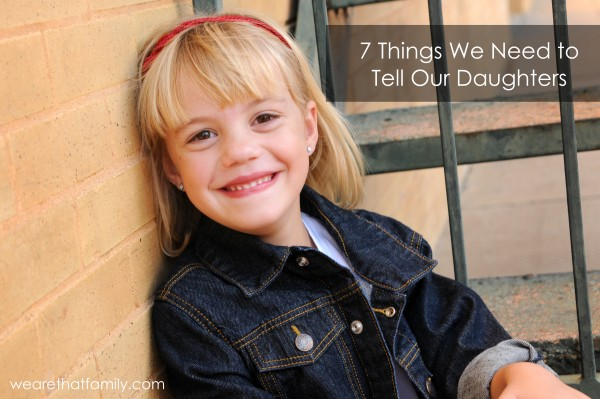 7 things we need to tell our daughters