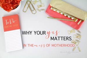 WFMW: Why It Matters To Say Yes In Motherhood
