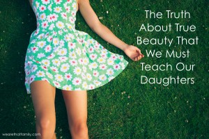 The Truth About True Beauty That We Must Teach Our Daughters