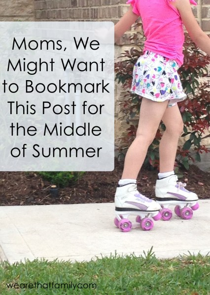 moms we might want to bookmark this post for the middle of summer
