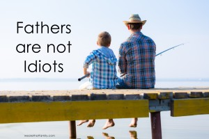 Fathers Are Not Idiots