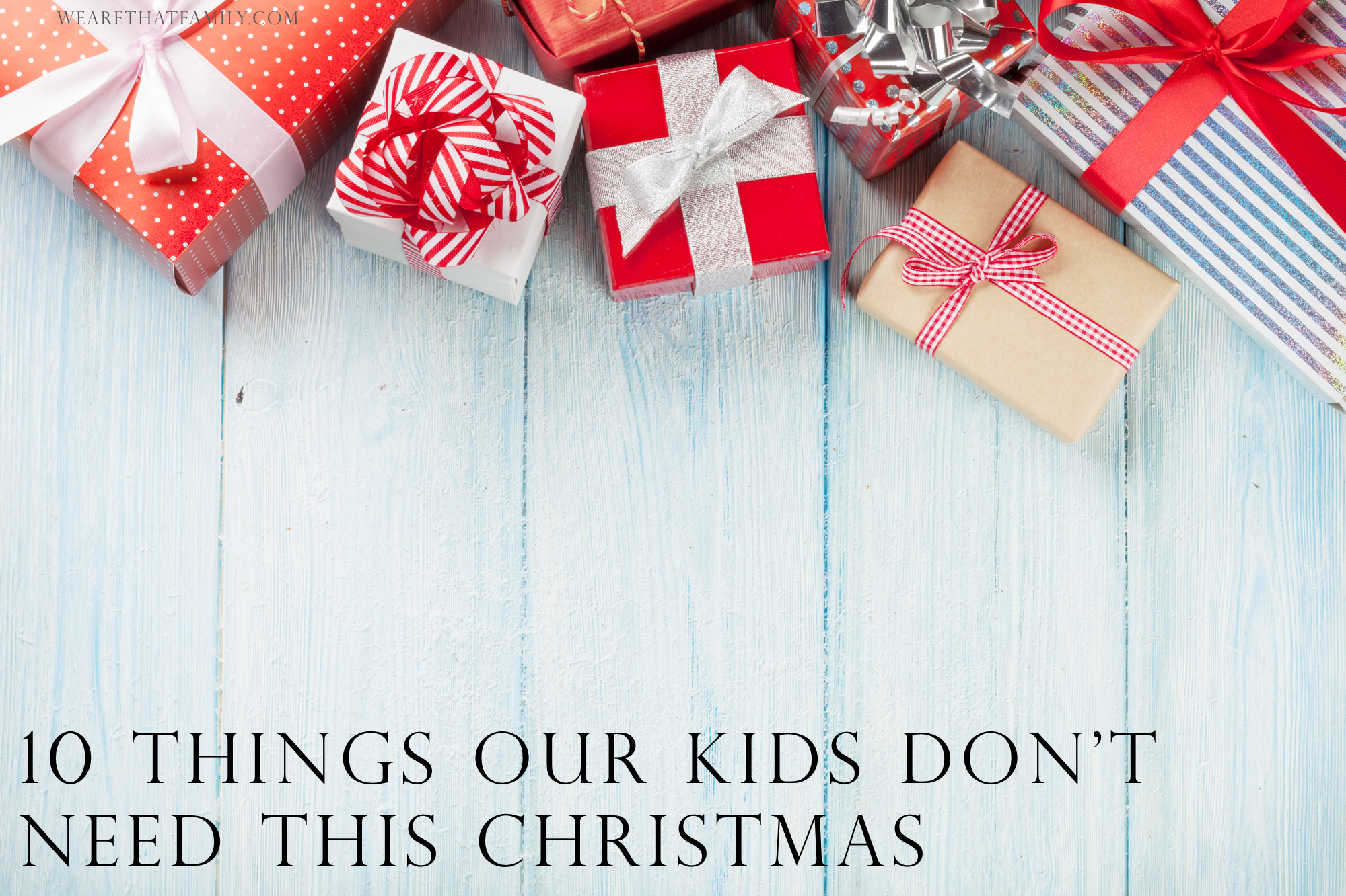 10 Things Our Kids Don't Need This Christmas